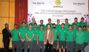 The Westin Dhaka played host to the Australian National Soccer Team
