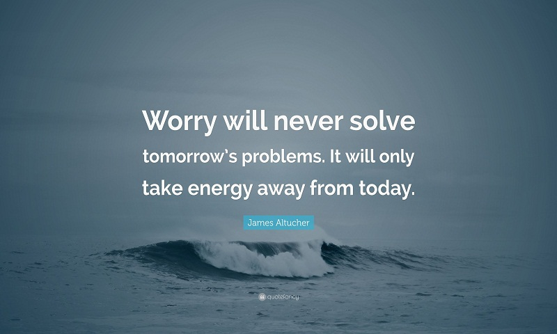 Worrying can never solve problems