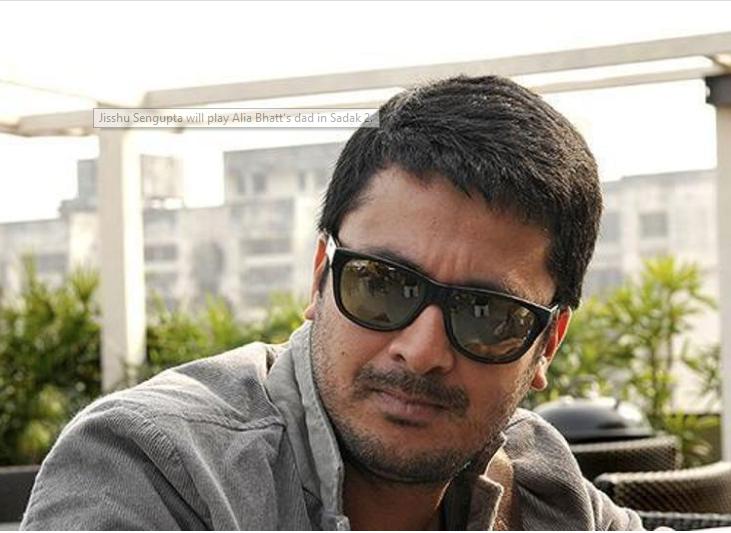 Jisshu Sengupta to play Alia Bhatt's father in Sadak 2