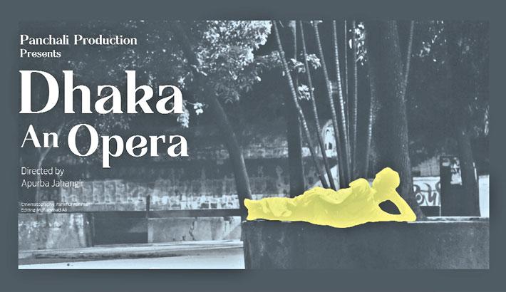Apurba's 'Dhaka An Opera' gets virtual premiere
